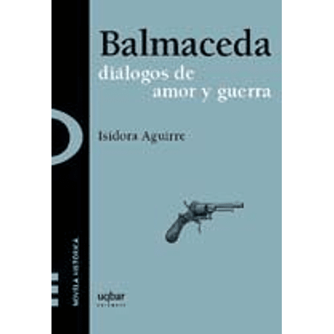 Balmaceda, diálogos de amor y guerra