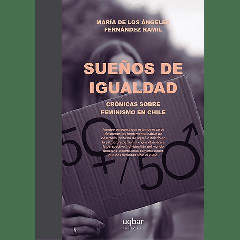 Sueños de igualdad. Crónicas sobre feminismo en Chile