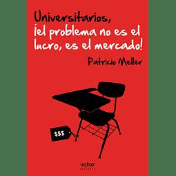 Universitarios, ¡el problema no es el lucro, es el mercado!