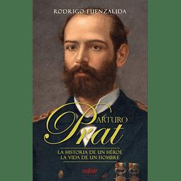 Arturo Prat: La historia de un héroe, la vida de un hombre